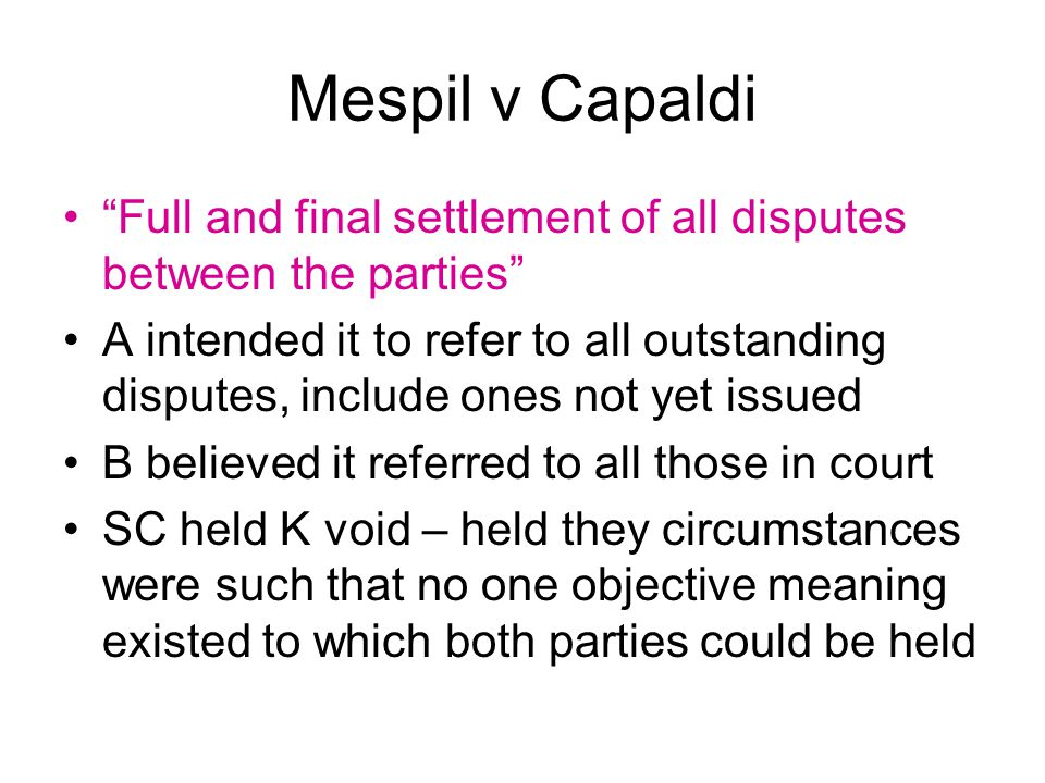 """Mespil v Capaldi """"Full and final settlement of all disputes between the parties"""" A intended it to refer to all outstanding disputes, include ones not"""