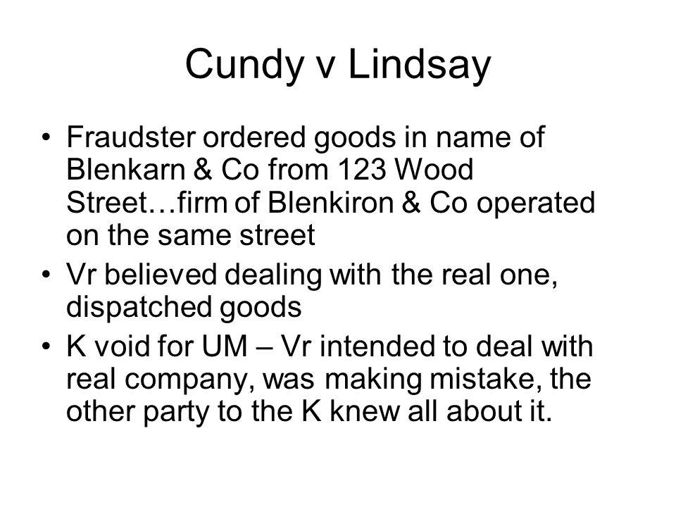 Cundy v Lindsay Fraudster ordered goods in name of Blenkarn & Co from 123 Wood Street…firm of Blenkiron & Co operated on the same street Vr believed d