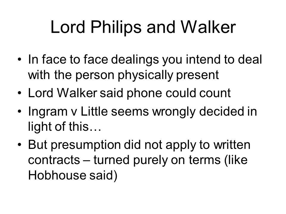 Lord Philips and Walker In face to face dealings you intend to deal with the person physically present Lord Walker said phone could count Ingram v Lit
