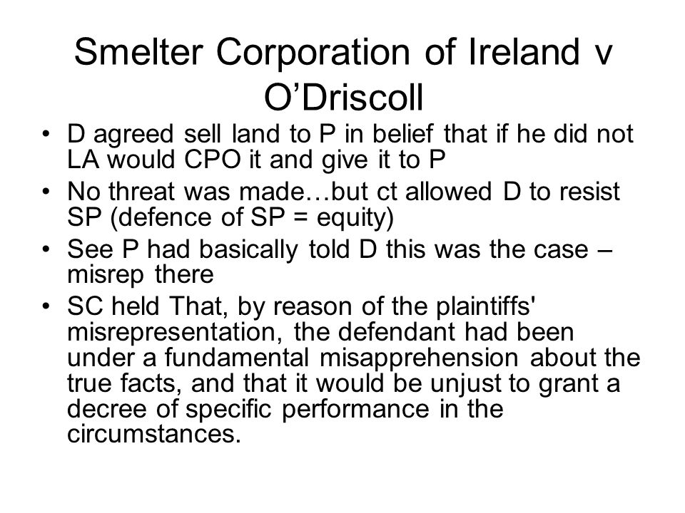 Smelter Corporation of Ireland v O'Driscoll D agreed sell land to P in belief that if he did not LA would CPO it and give it to P No threat was made…b