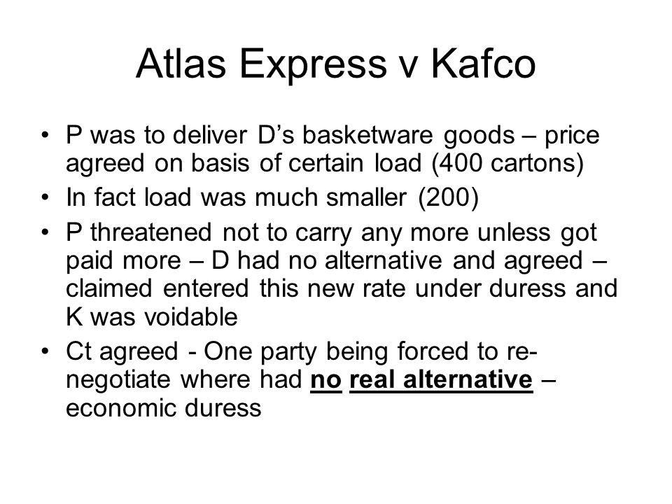 Atlas Express v Kafco P was to deliver D's basketware goods – price agreed on basis of certain load (400 cartons) In fact load was much smaller (200)