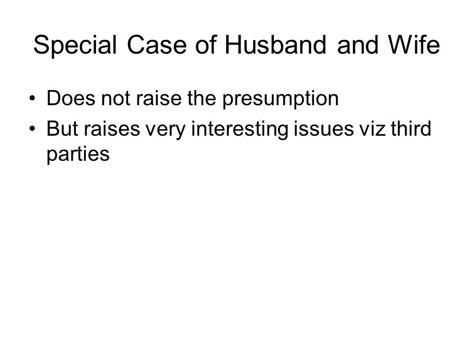 Special Case of Husband and Wife Does not raise the presumption But raises very interesting issues viz third parties