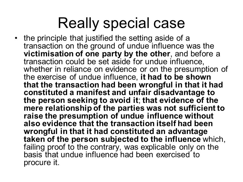 Really special case the principle that justified the setting aside of a transaction on the ground of undue influence was the victimisation of one part