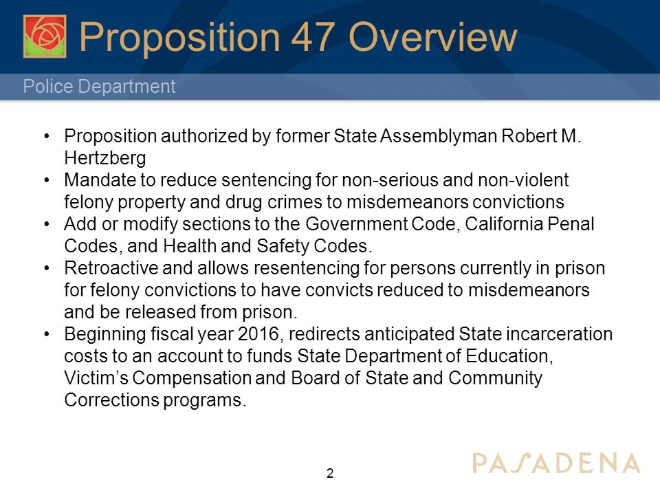 Police Department 2 Proposition 47 Overview Proposition authorized by former State Assemblyman Robert M.