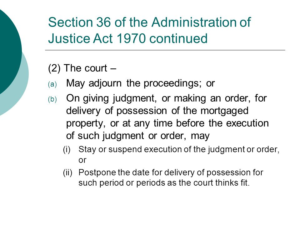 Section 36 of the Administration of Justice Act 1970 continued (2) The court – (a) May adjourn the proceedings; or (b) On giving judgment, or making a