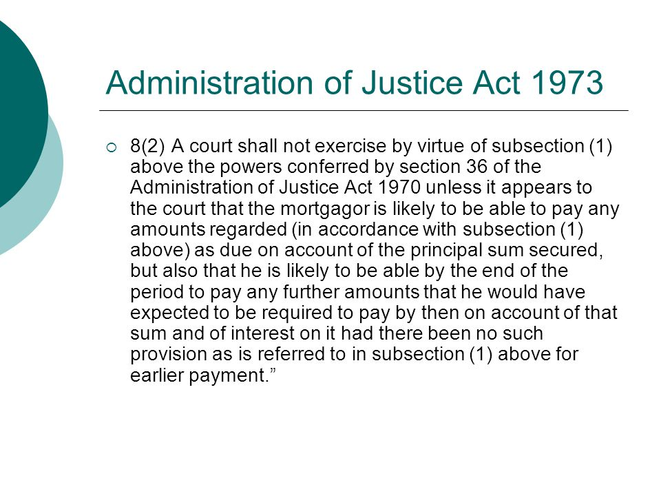 Administration of Justice Act 1973  8(2) A court shall not exercise by virtue of subsection (1) above the powers conferred by section 36 of the Admin