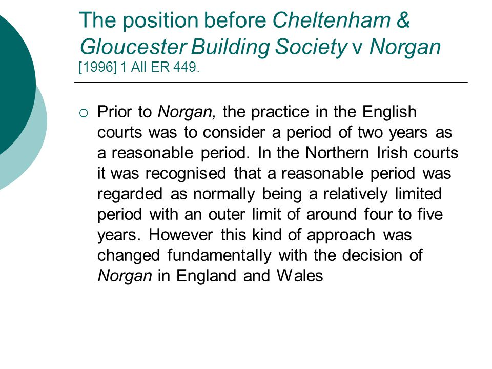 The position before Cheltenham & Gloucester Building Society v Norgan [1996] 1 All ER 449.  Prior to Norgan, the practice in the English courts was t