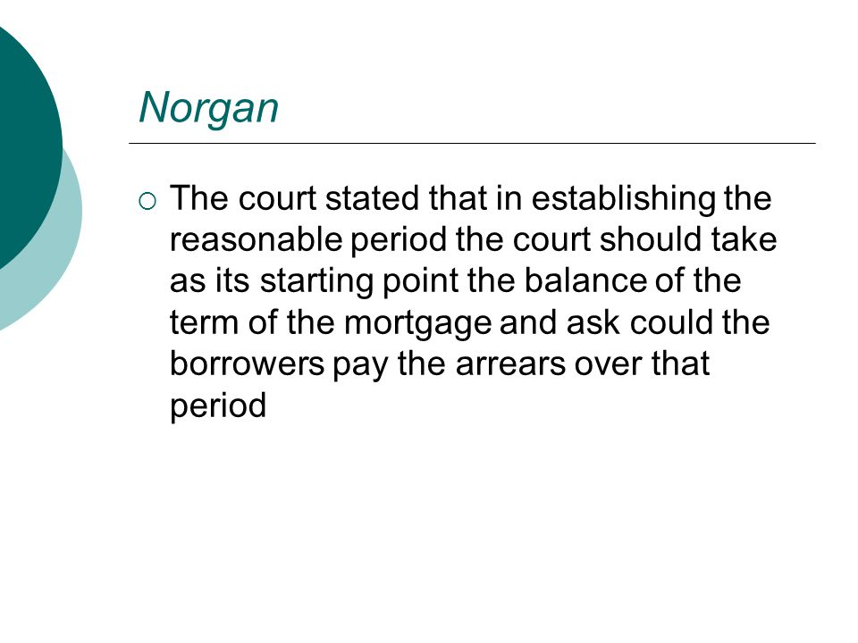 Norgan  The court stated that in establishing the reasonable period the court should take as its starting point the balance of the term of the mortga
