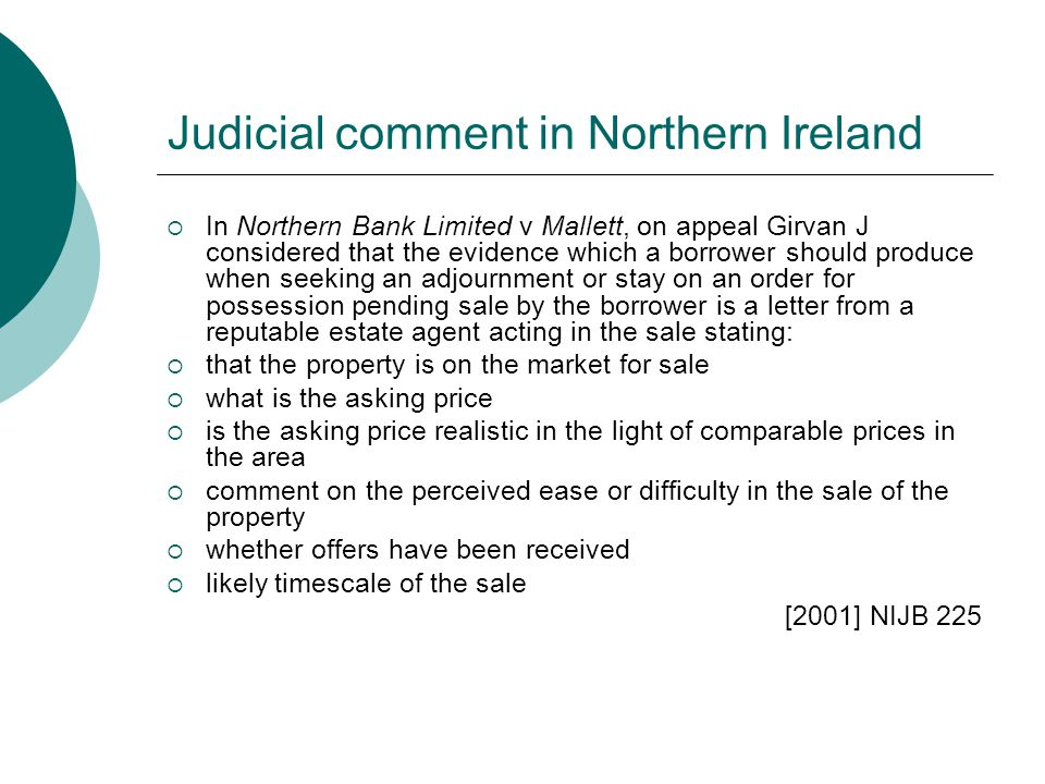 Judicial comment in Northern Ireland  In Northern Bank Limited v Mallett, on appeal Girvan J considered that the evidence which a borrower should pro