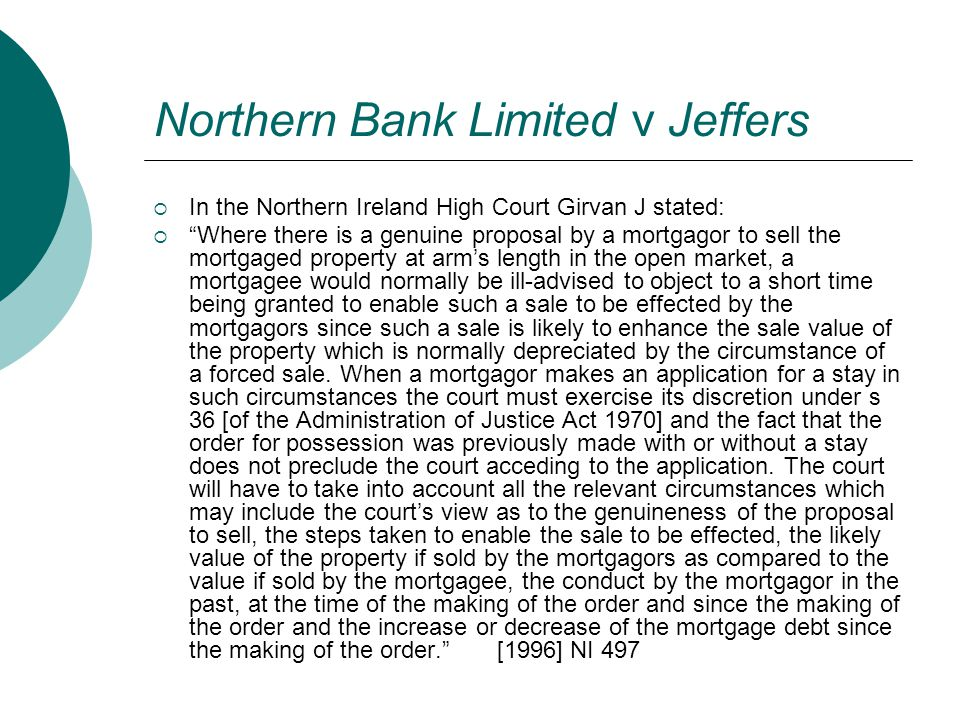 """Northern Bank Limited v Jeffers  In the Northern Ireland High Court Girvan J stated:  """"Where there is a genuine proposal by a mortgagor to sell the"""