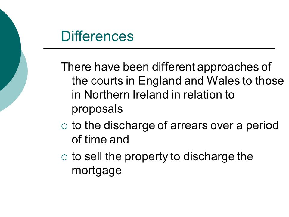Differences There have been different approaches of the courts in England and Wales to those in Northern Ireland in relation to proposals  to the dis