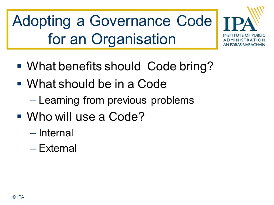 Adopting a Governance Code for an Organisation  What benefits should Code bring.