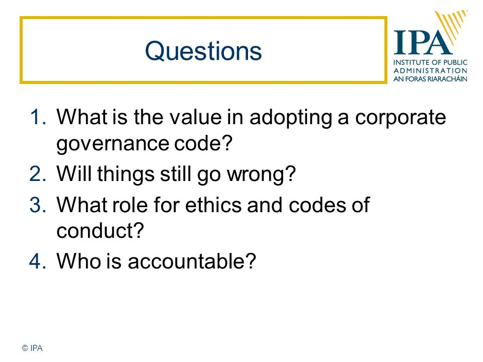 Questions 1.What is the value in adopting a corporate governance code.