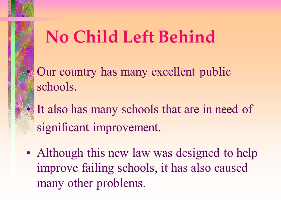Testing Requirement No Child Left Behind requires all public schools to test students in reading, writing, and mathematics every year from grade 3 to grade 8.