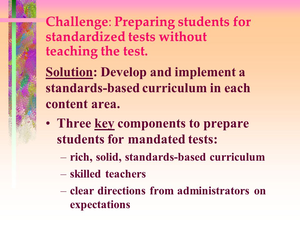 Challenge: Preparing students for standardized tests without teaching the test.