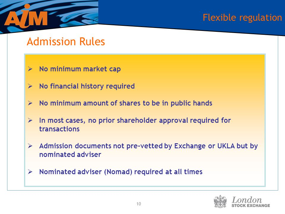 10 Flexible regulation  No minimum market cap  No financial history required  No minimum amount of shares to be in public hands  In most cases, no