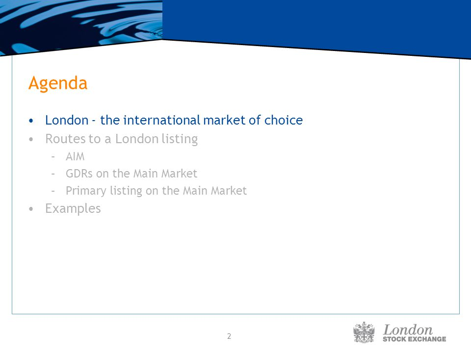 2 Agenda London - the international market of choice Routes to a London listing –AIM –GDRs on the Main Market –Primary listing on the Main Market Exam