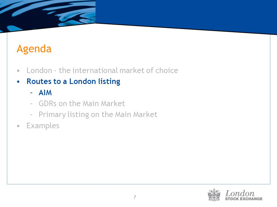 7 Agenda London - the international market of choice Routes to a London listing –AIM –GDRs on the Main Market –Primary listing on the Main Market Exam