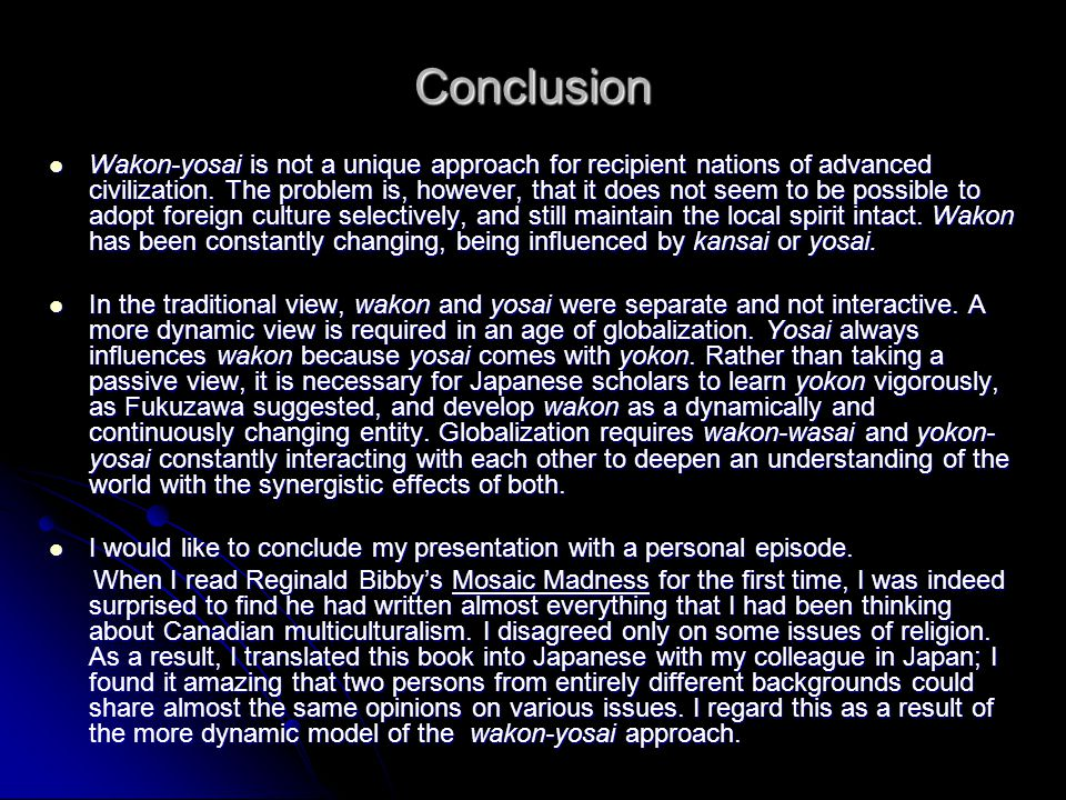 Conclusion Wakon-yosai is not a unique approach for recipient nations of advanced civilization. The problem is, however, that it does not seem to be p