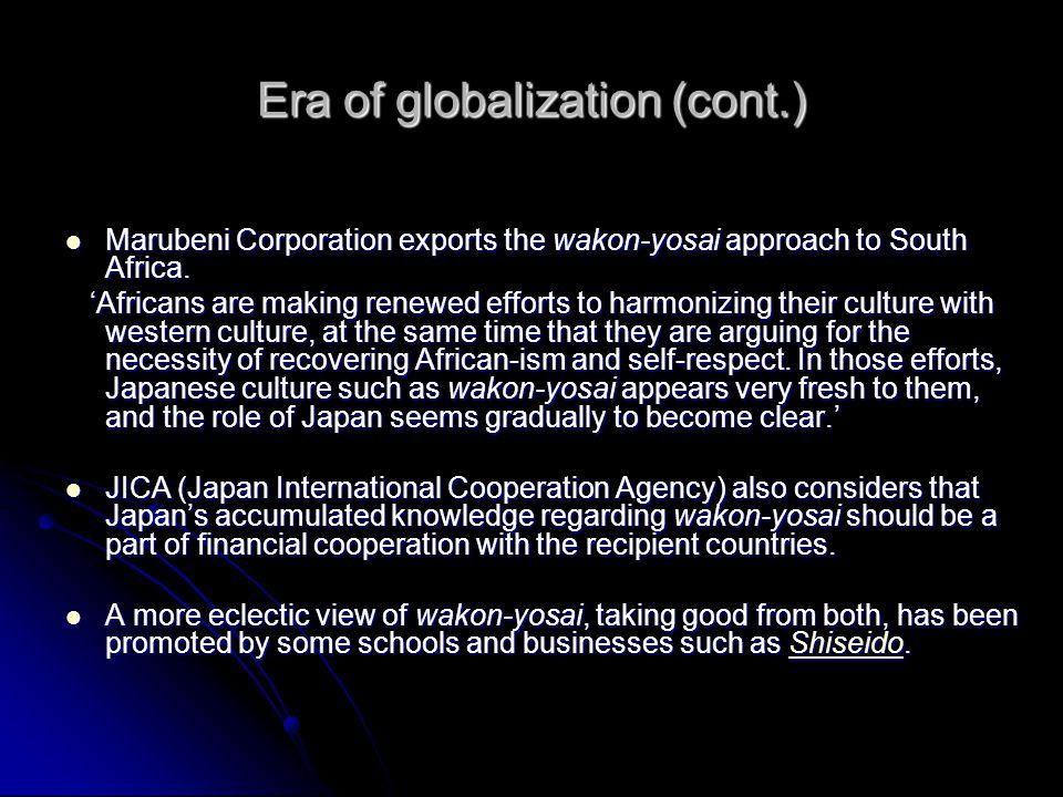 Era of globalization (cont.) Marubeni Corporation exports the wakon-yosai approach to South Africa. Marubeni Corporation exports the wakon-yosai appro