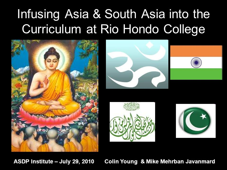 Infusing Asia & South Asia into the Curriculum at Rio Hondo College ASDP Institute – July 29, 2010Colin Young & Mike Mehrban Javanmard