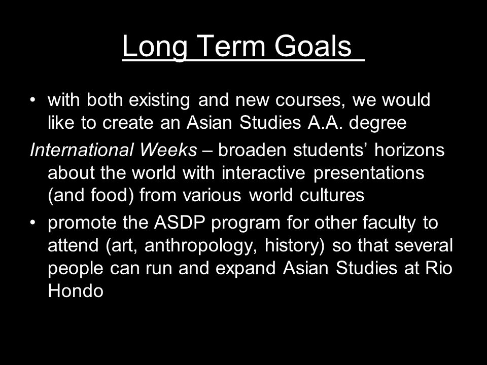 Long Term Goals with both existing and new courses, we would like to create an Asian Studies A.A.