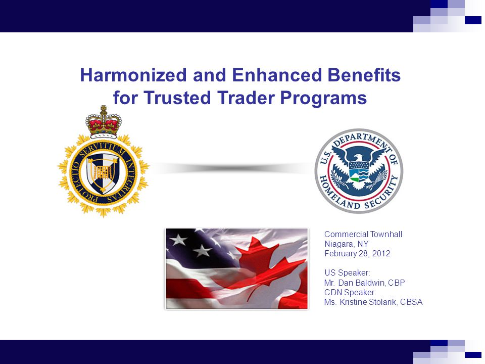 35 Harmonized and Enhanced Benefits for Trusted Trader Programs Commercial Townhall Niagara, NY February 28, 2012 US Speaker: Mr.