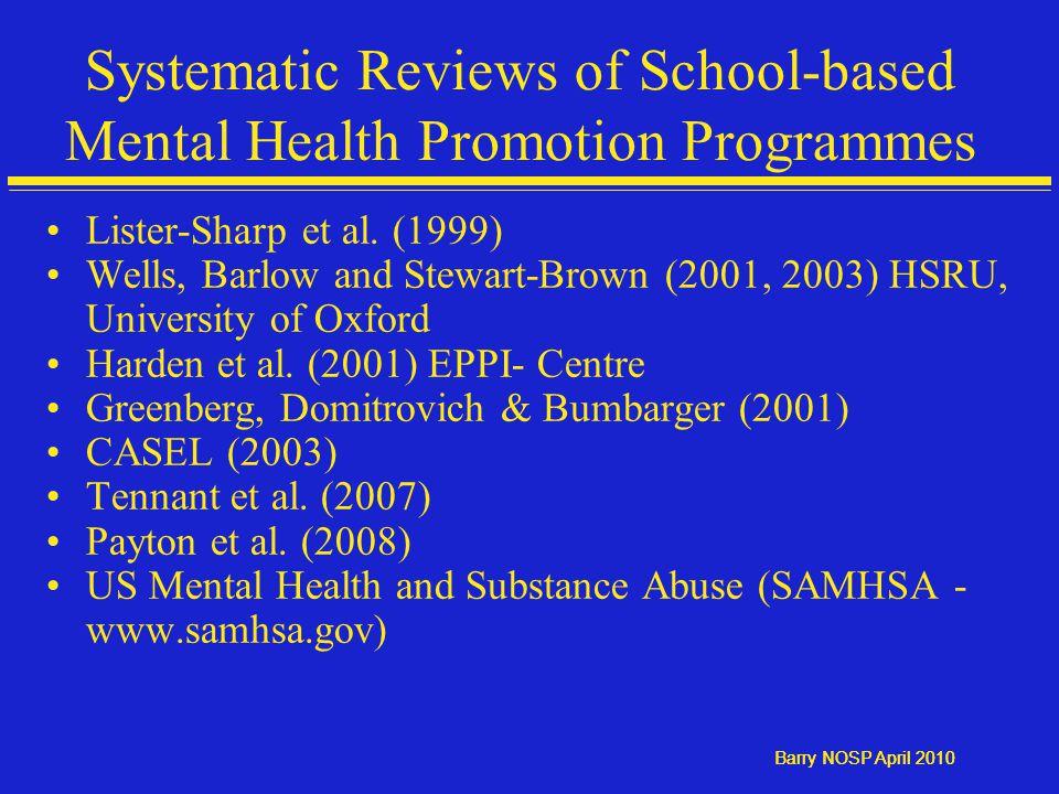 Barry NOSP April 2010 Systematic Reviews of School-based Mental Health Promotion Programmes Lister-Sharp et al.