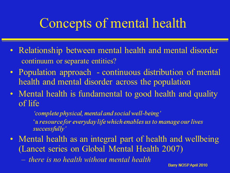 Barry NOSP April 2010 Concepts of mental health Relationship between mental health and mental disorder continuum or separate entities.