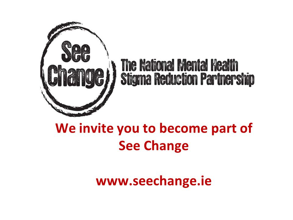 We invite you to become part of See Change www.seechange.ie