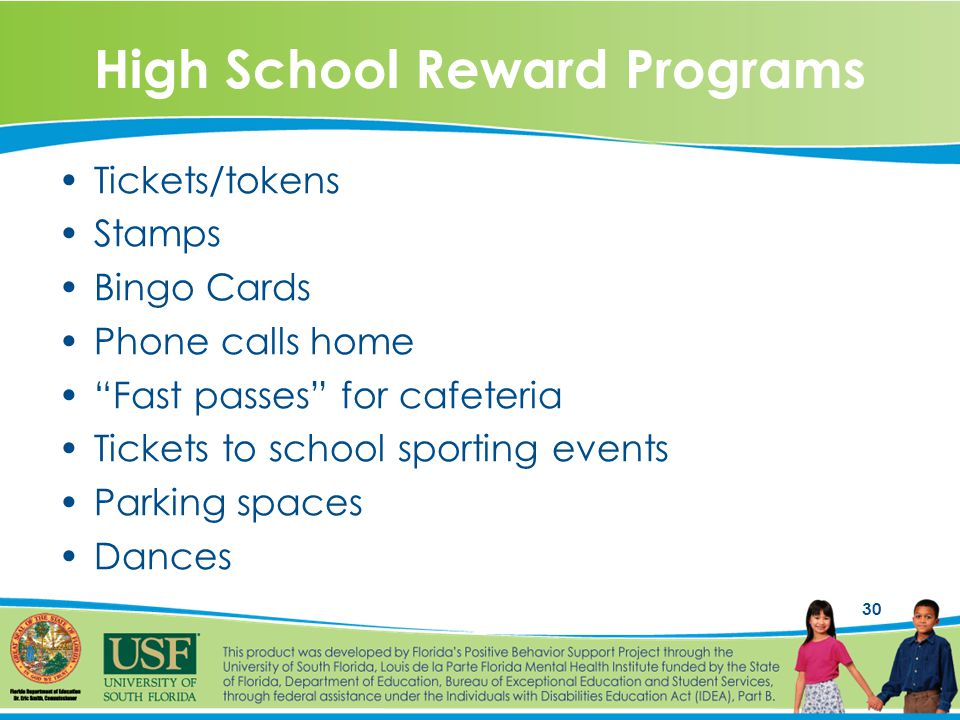 30 High School Reward Programs Tickets/tokens Stamps Bingo Cards Phone calls home Fast passes for cafeteria Tickets to school sporting events Parking spaces Dances