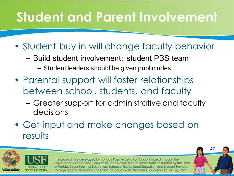 47 Student and Parent Involvement Student buy-in will change faculty behavior – Build student involvement: student PBS team – Student leaders should be given public roles Parental support will foster relationships between school, students, and faculty –Greater support for administrative and faculty decisions Get input and make changes based on results