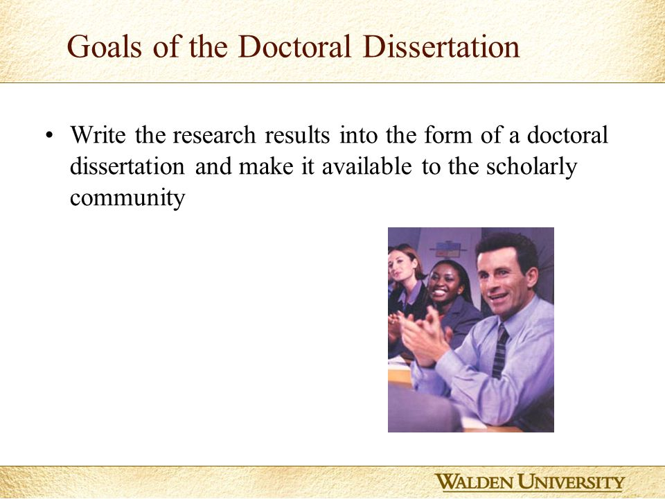 2 Goals of the Doctoral Dissertation To produce independent scientific research knowledge Make an additional contribution to the existing knowledge on a topic Demonstrate expertise in a topic area and basic skills to conduct research in a systematic and scholarly manner Continued…