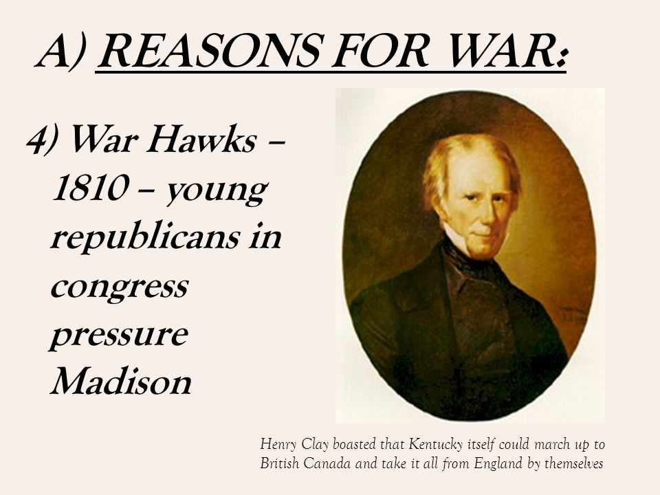 A) REASONS FOR WAR: 3 ) Poor Economy – Embargo Act stops all trade with other countries.