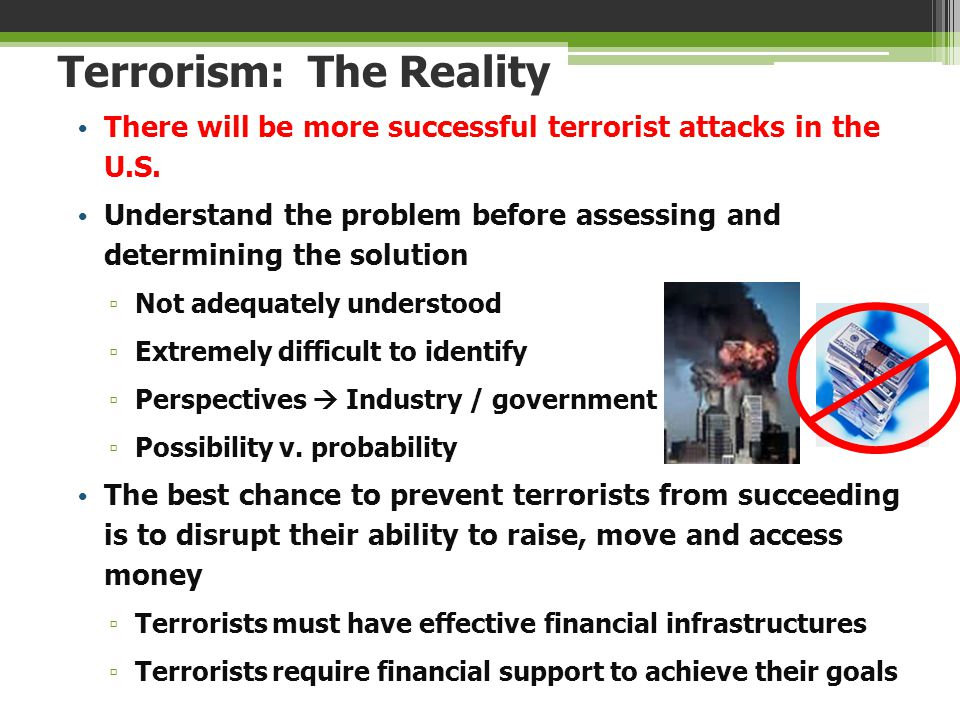 Terrorism: The Reality There will be more successful terrorist attacks in the U.S. Understand the problem before assessing and determining the solutio