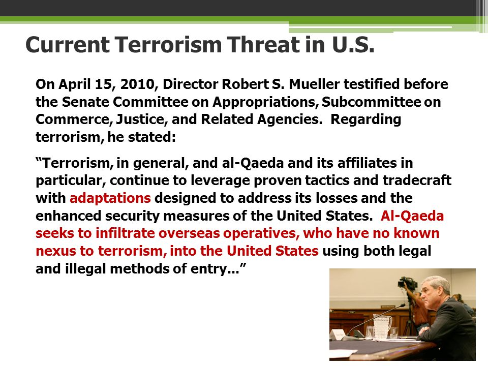 Current Terrorism Threat in U.S. On April 15, 2010, Director Robert S. Mueller testified before the Senate Committee on Appropriations, Subcommittee o