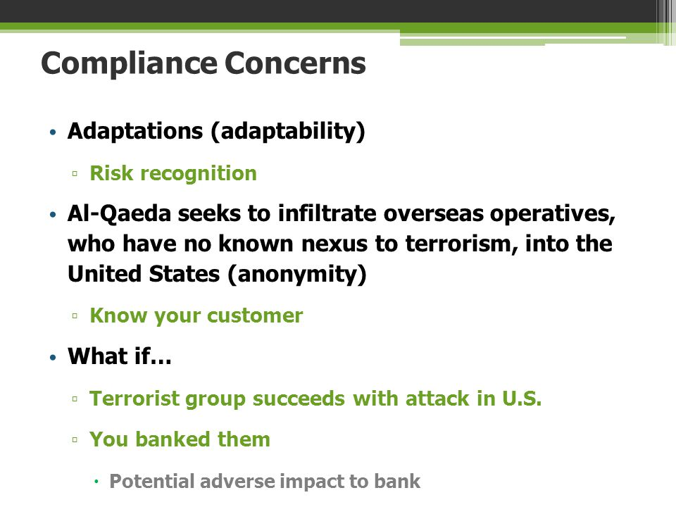 Compliance Concerns Adaptations (adaptability) ▫ Risk recognition Al-Qaeda seeks to infiltrate overseas operatives, who have no known nexus to terrori