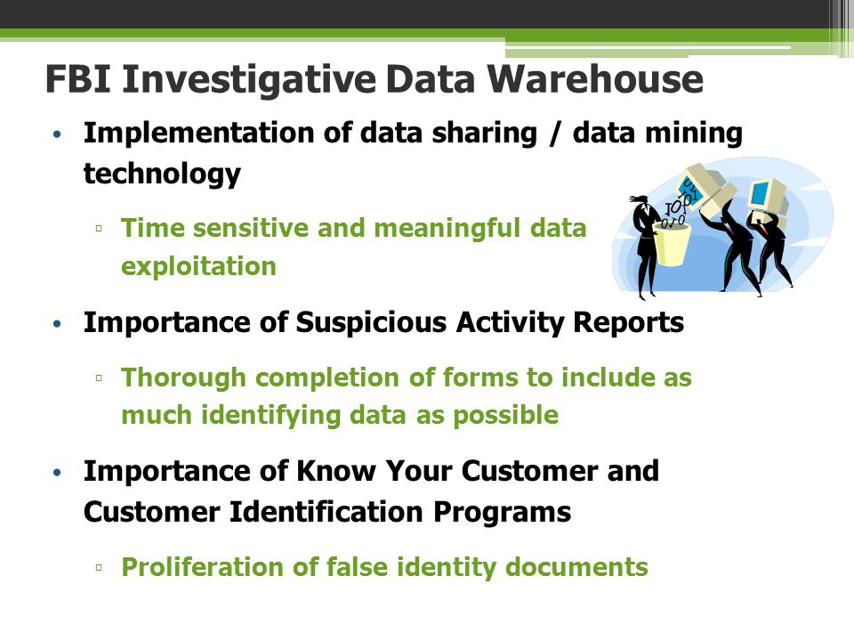 FBI Investigative Data Warehouse Implementation of data sharing / data mining technology ▫ Time sensitive and meaningful data exploitation Importance