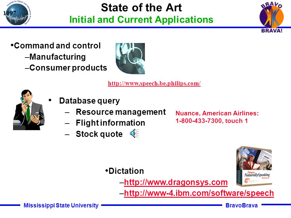 BravoBrava Mississippi State University Introduction Speech in the Information Age Speech & text were revolutionary because of information access New media and connectivity yield information overload Can speech technology help.