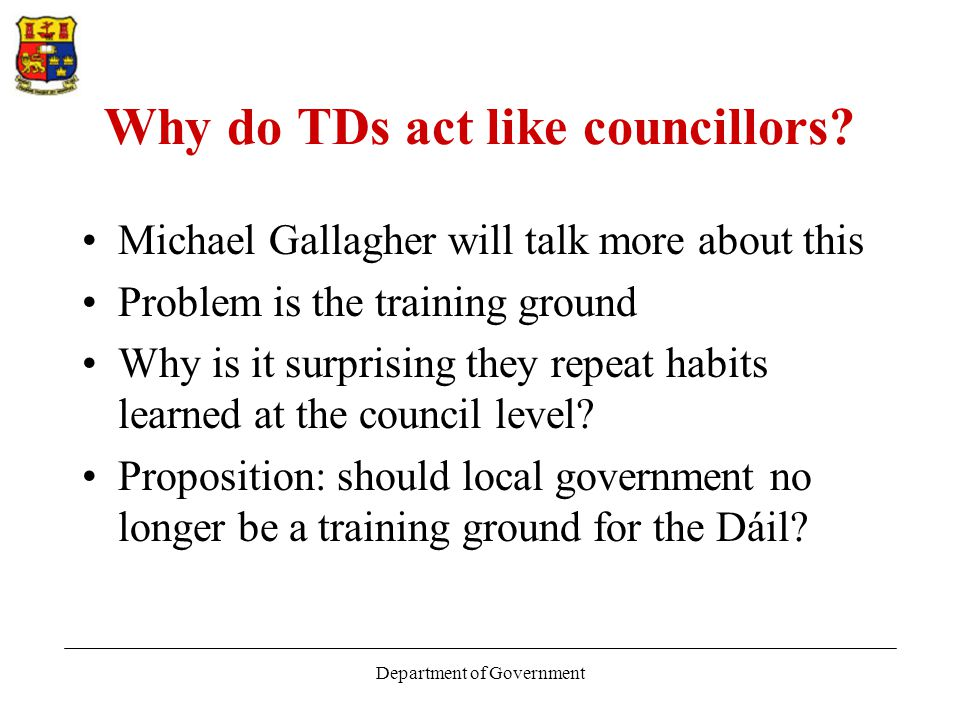 Department of Government Why do TDs act like councillors.