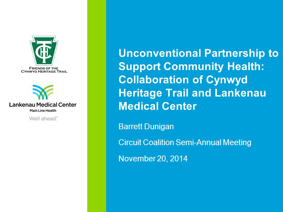 Unconventional Partnership to Support Community Health: Collaboration of Cynwyd Heritage Trail and Lankenau Medical Center Barrett Dunigan Circuit Coalition Semi-Annual Meeting November 20, 2014