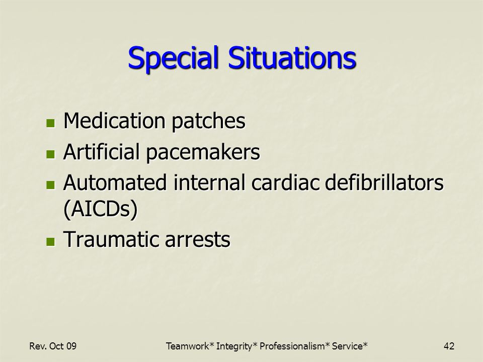 Special Situations Medication patches Medication patches Artificial pacemakers Artificial pacemakers Automated internal cardiac defibrillators (AICDs) Automated internal cardiac defibrillators (AICDs) Traumatic arrests Traumatic arrests Rev.