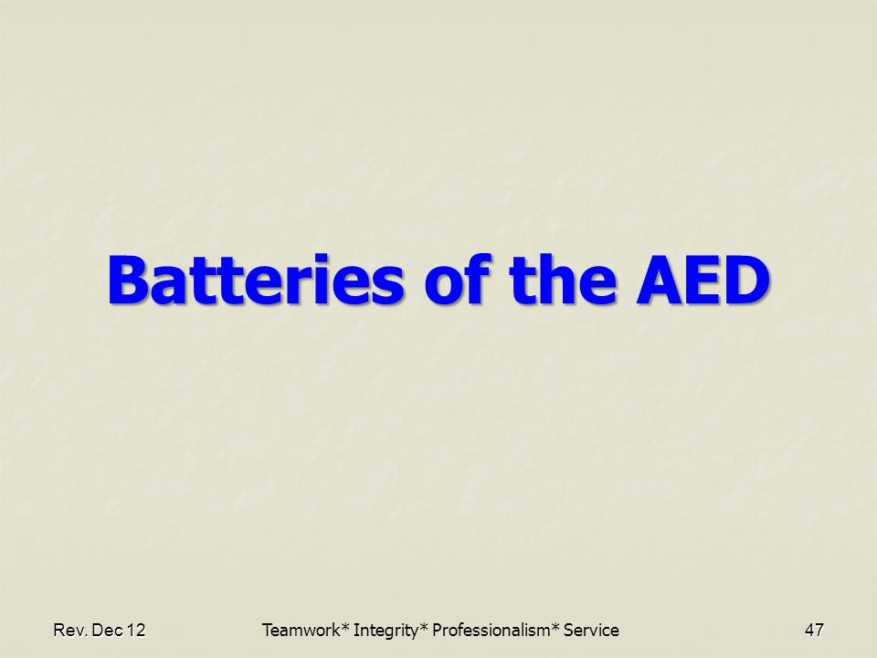 Batteries of the AED Rev. Dec 1247 Teamwork* Integrity* Professionalism* Service