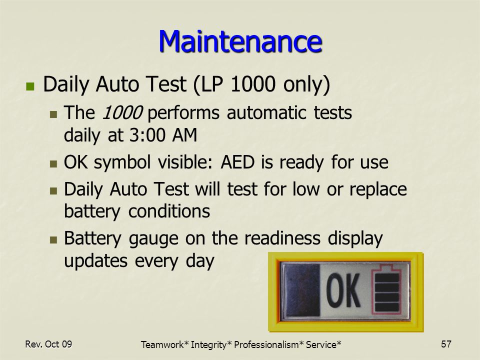 Maintenance Daily Auto Test (LP 1000 only) The 1000 performs automatic tests daily at 3:00 AM OK symbol visible: AED is ready for use Daily Auto Test will test for low or replace battery conditions Battery gauge on the readiness display updates every day Rev.