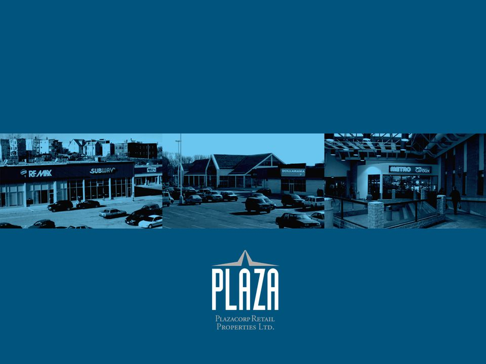 Agenda Welcome Plazacorp Highlights Plazacorp Overview Fiscal 2003 Activity Future Growth Opportunities Election of Directors Appointment of Auditors Question & Answer Period Adjournment