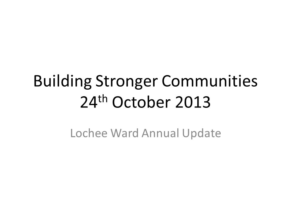 Building Stronger Communities 24 th October 2013 Lochee Ward Annual Update