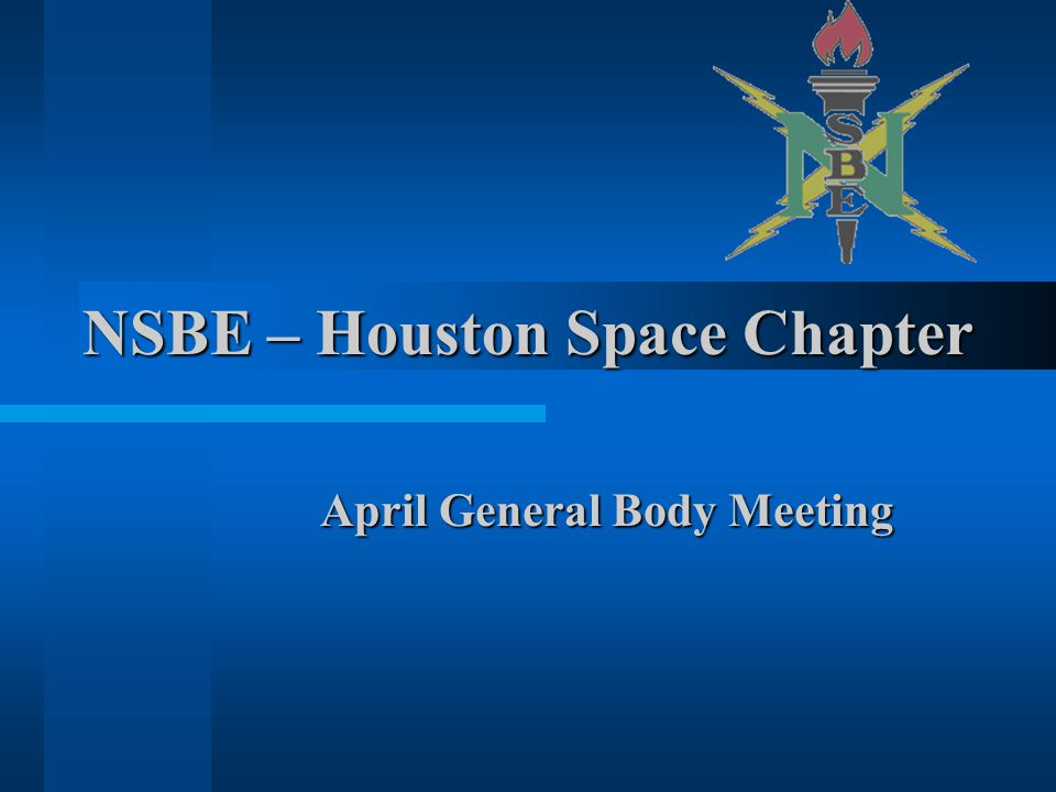 NSBE – Houston Space Chapter April General Body Meeting
