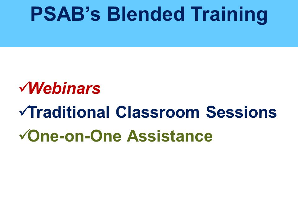 PSAB's Blended Training Webinars Traditional Classroom Sessions One-on-One Assistance