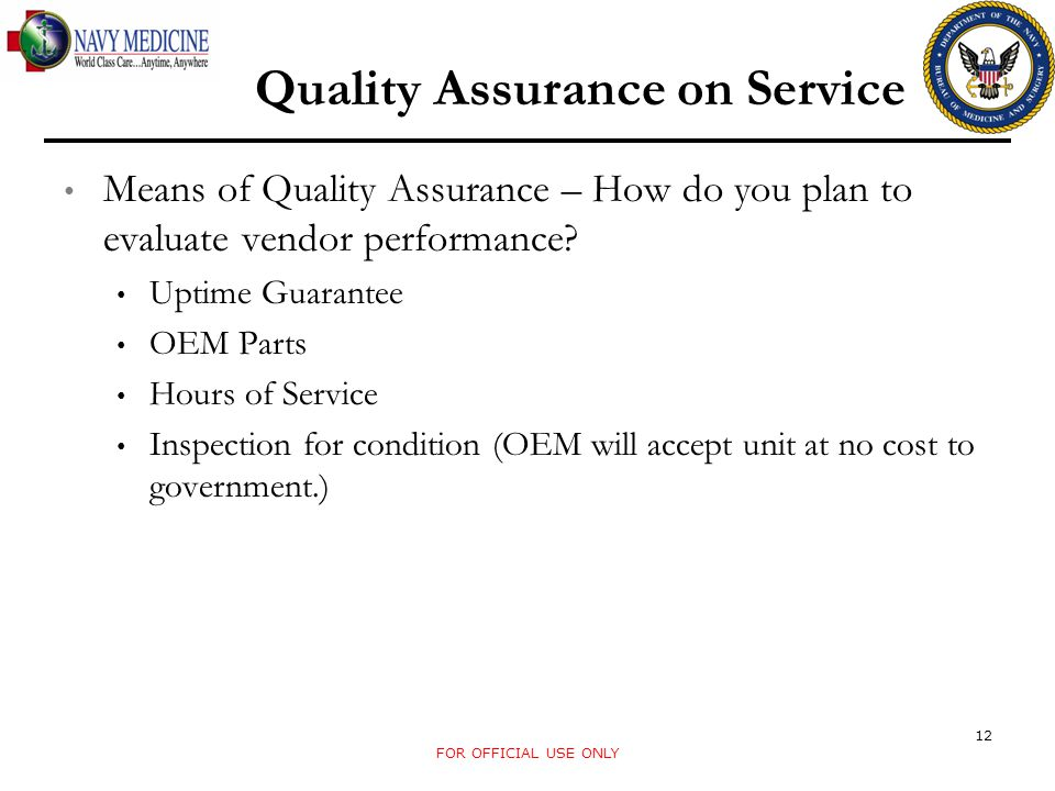 Means of Quality Assurance – How do you plan to evaluate vendor performance? Uptime Guarantee OEM Parts Hours of Service Inspection for condition (OEM