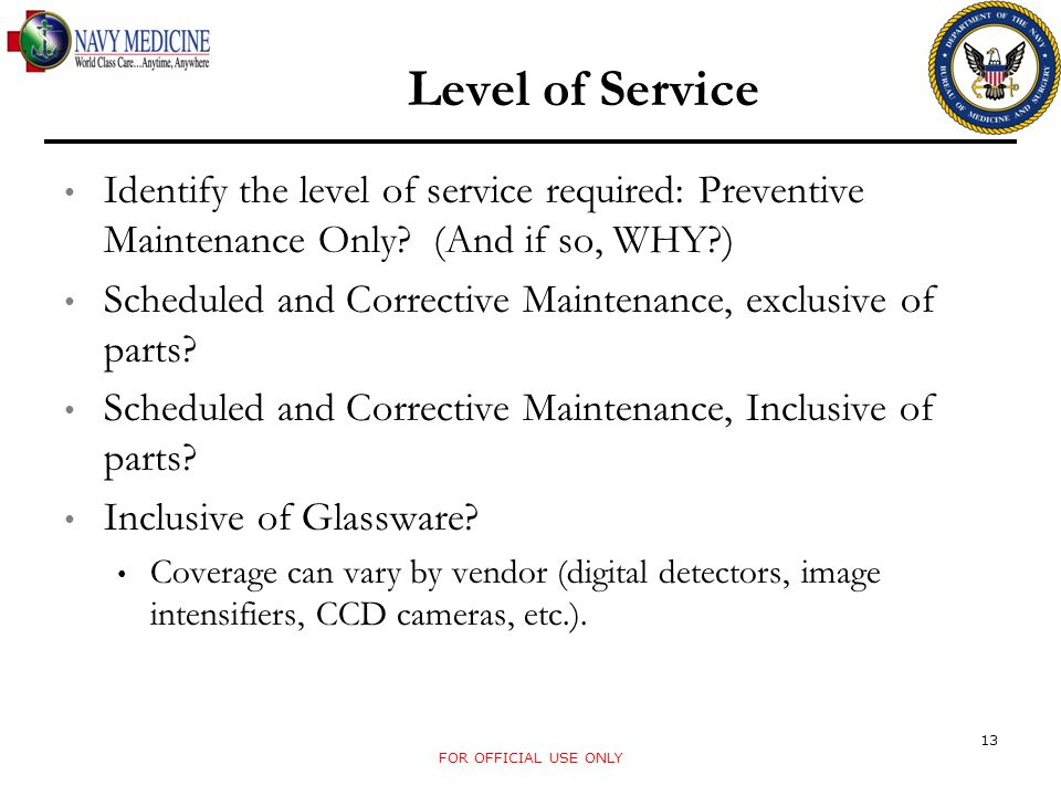Identify the level of service required: Preventive Maintenance Only? (And if so, WHY?) Scheduled and Corrective Maintenance, exclusive of parts? Sched